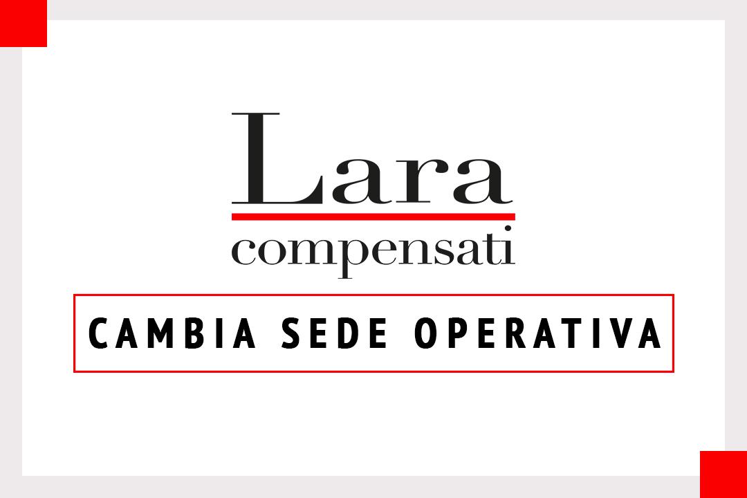 Lara Compensati S.r.l. changes its headquarter